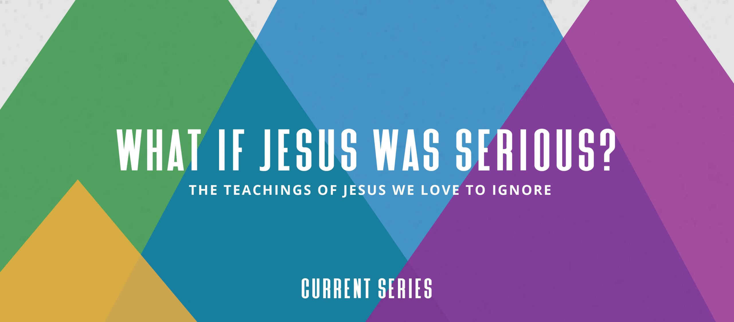 Current Series - What if Jesus Was Serious? Multicolored banner